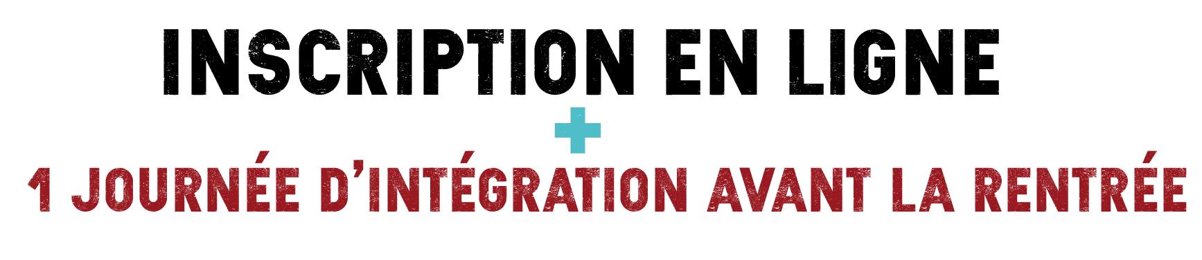 Inscription en ligne + 1 journée d'intégration avant la rentrée